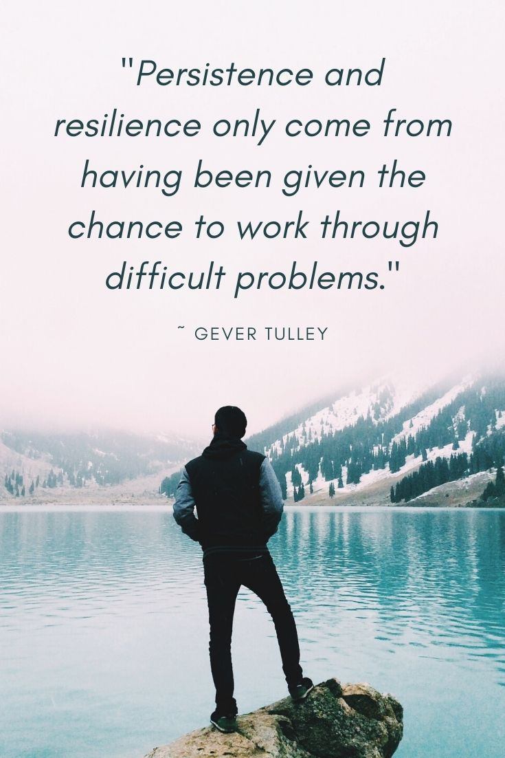 "'PERSISTENCE AND RESILIENCE ONLY COME FROM HAVING BEEN GIVEN THE CHANCE TO WORK THROUGH DIFFICULT PROBLEMS."" a great quote by Gever Tulley that we all can benefit from!"